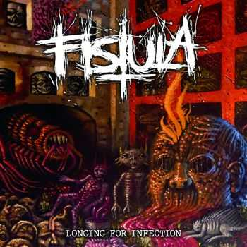 Fistula - Longing For Infection (2016)