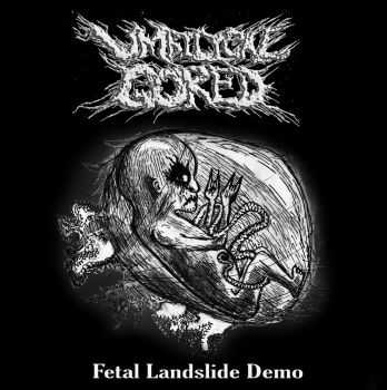 Umbilical Gored - Fetal Landslide [Demo] (2016)