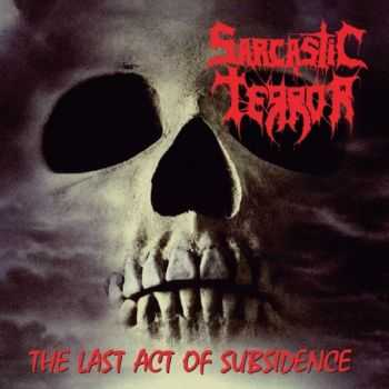 Sarcastic Terror - The Last Act Of Subsidence (Compilation) (2016)