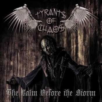 Tyrants Of Chaos -  The Calm Before The Storm (2016)