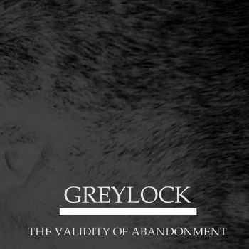 Greylock - The Validity Of Abandonment (2016)