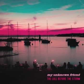 My Unknown Friend - The Lull Before The Storm (2016)