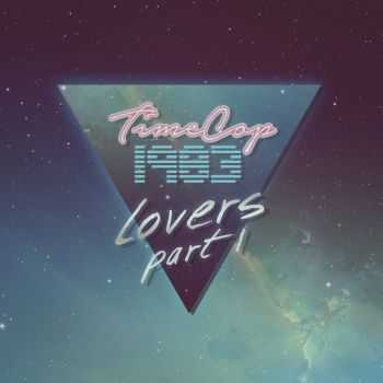 Timecop1983 - Lovers, Pt. 1 [EP] (2016)