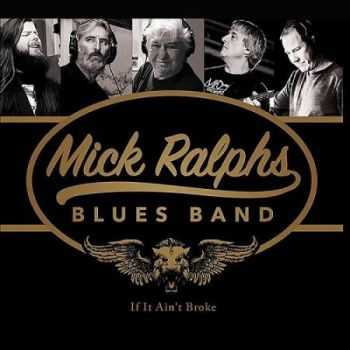 Mick Ralphs Blues Band - If It Ain't Broke (2016)