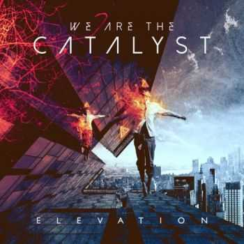 We Are the Catalyst - Elevation (2016)