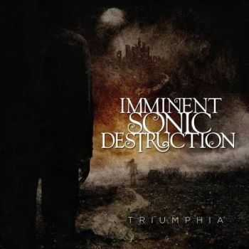 Imminent Sonic Destruction - Triumphia (2016)