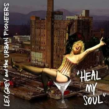 Lex Grey And The Urban Pioneers - Heal My Soul (2016)