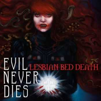 Lesbian Bed Death - Evil Never Dies (2016)