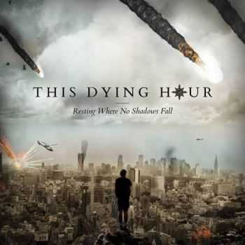 This Dying Hour - Resting Where No Shadows Fall (2016)