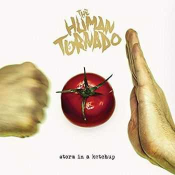 The Human Tornado - Storm in a Ketchup (2016)
