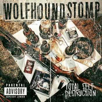 WOLFHOUND STOMP - TOTAL SELF DESTRUCTION (2016)