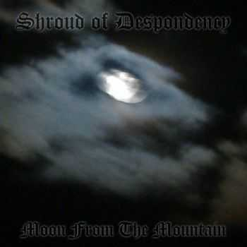 Shroud Of Despondency - Moon From The Mountain (2016)