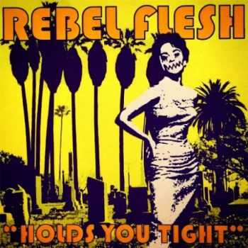 Rebel Flesh – Holds You Tight (2016)
