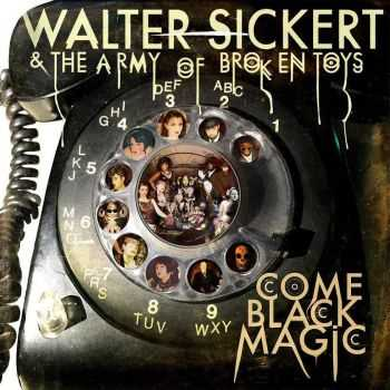 Walter Sickert & The Army Of Broken Toys - Come Black Magic (2016)