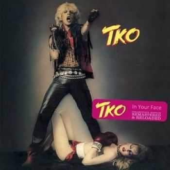 TKO – In Your Face (Remastered & Reloaded) (2016) [Collector's Edition]