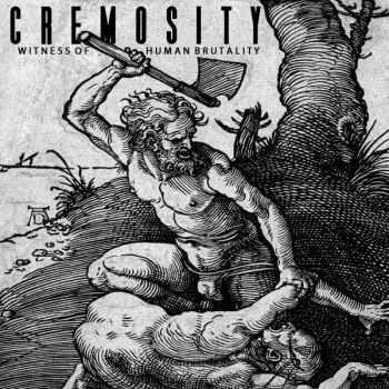 Cremosity - Witness Of Human Brutality (2016)