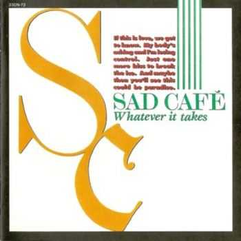 Sad Cafe - Whatever It Takes (1989) Lossless