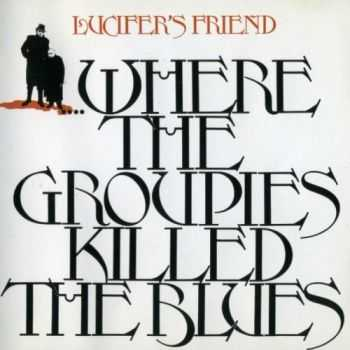 Lucifer's Friend - Where The Groupies Killed The Blues (1972) [Reissue 1991] Lossless