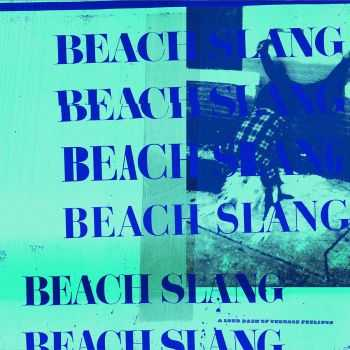 Beach Slang - A Loud Bash of Teenage Feelings (2016)