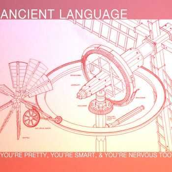 Ancient Language - you're pretty- you're smart- & you're nervous too (2016)