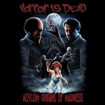 Horror Is Dead - Asylum: Origins Of Madness [EP] (2014)