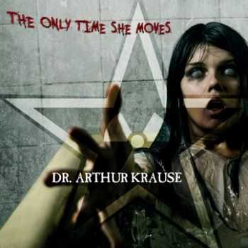 Dr. Arthur Krause - The Only Time She Moves (2016)