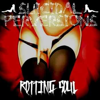 Suicidal Perversions - Rotting Soul (2016)