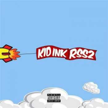 Kid Ink - RSS2 (RocketShipShawty 2) (2016)