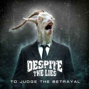 DESPITE THE LIES - To Judge The Betrayal (2016)