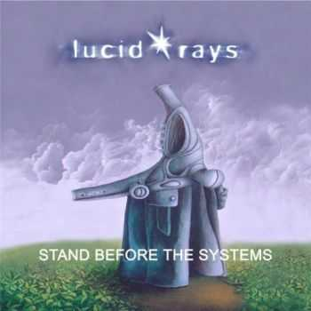 Lucid Rays - Stand Before The Systems (2016)