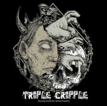 Triple Cripple - Nursing Home For Retired Hookers (2016)