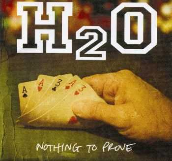 H2O - Nothing To Prove (2008)