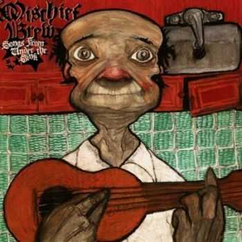 Mischief Brew - Songs From Under The Sink (2006)