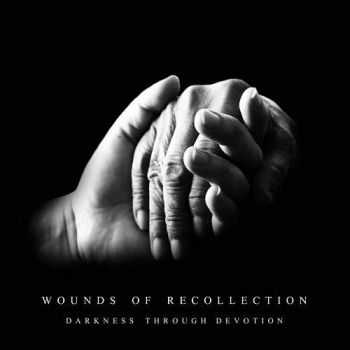 Wounds Of Recollection - Darkness Through Devotion (2016)