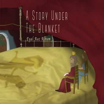 Eyal Raz - A Story Under The Blanket (2016)