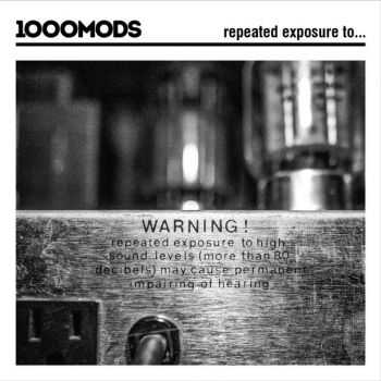 1000mods - Repeated Exposure To (2016)