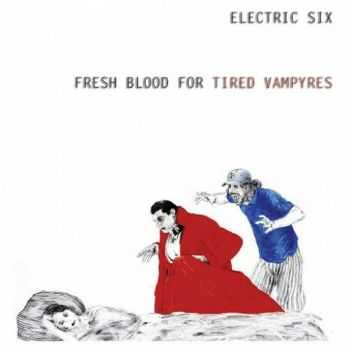 Electric Six - Fresh Blood For Tired Vampyres (2016)