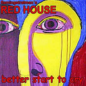 Flamingstratman's Red House - Better Start To Cry (2016)