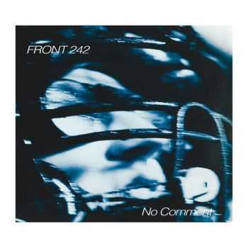 Front 242 - No Comment + Politics Of Pressure (2016) [Remastered]