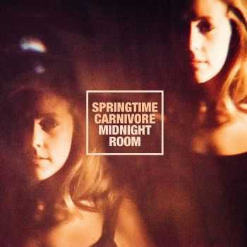 Springtime Carnivore � Midnight Room (2016)