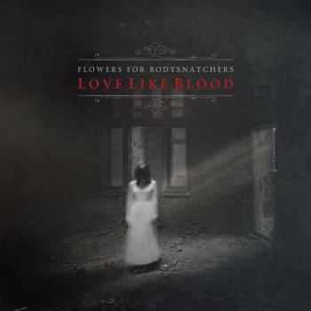 Flowers for Bodysnatchers – Love Like Blood (2016)