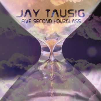 Jay Tausig - Five Second Hourglass (2016)