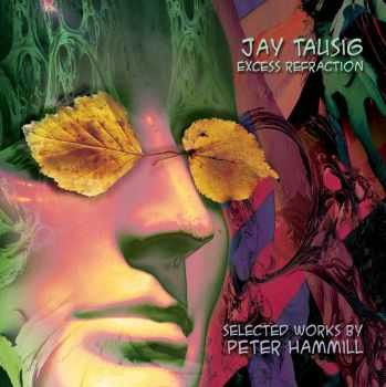 Jay Tausig - Excess Refraction: Selected Works By Peter Hammill (2016)