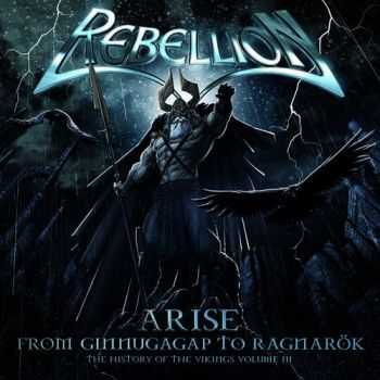 Rebellion - Arise: From Ginnungagap To Ragnarok - The History Of The Vikings Volume III (2009)