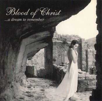 Blood Of Christ - ... A Dream To Remember (1997) (LOSSLESS)