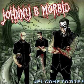 Johnny B. Morbid - Welcome To Die! (2013)