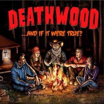 Deathwood - ...And If It Were True? (2016)