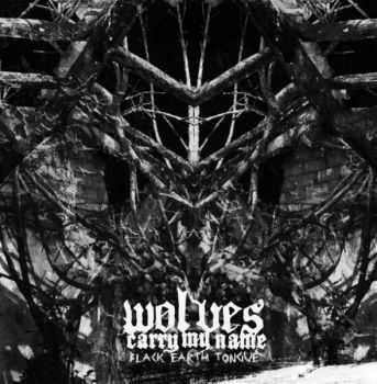 Wolves Carry My Name - Black Earth Tongue (2016)