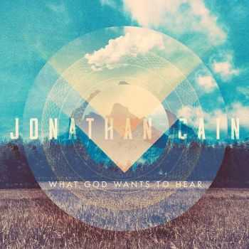 Jonathan Cain (Journey) - What God Wants To Hear (2016)