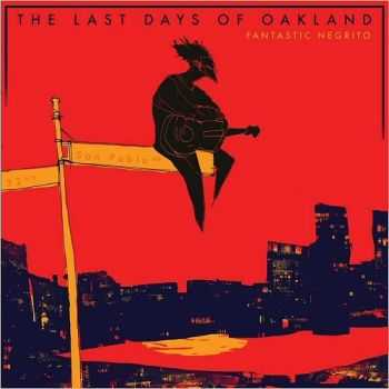 Fantastic Negrito – The Last Days Of Oakland (2016)